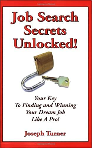 Job Search Secrets Unlocked! by Joseph S Turner (2006-06-01)