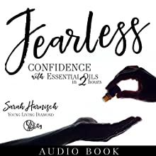 Fearless: Confidence with Essential Oils in 2 Hours Audiobook by Sarah Harnisch Narrated by Sarah Harnisch