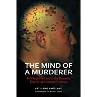 The Mind of a Murderer: Privileged Access to the Demons That Drive Extreme Violence