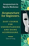 Acupuncture for beginners: Easy course for understanding and doing acupressure.