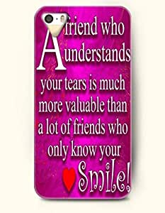 iPhone 5 / 5s Case A Friend Who Understands Your Tears Is Much Valuable Than A Lot Of Friends Who Only Know Your...