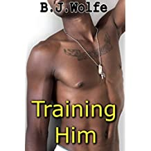 Training Him (XXX-Rated Gay Interracial First Time Erotica)