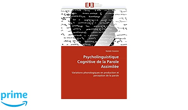 Psycholinguistique Cognitive de la Parole Assimilée: Variations phonologiques en production et perception de la parole (Omn.Univ.Europ.
