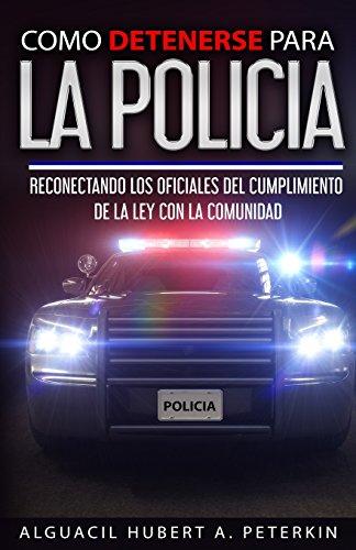 Como Detenerse Para La Policia: Reconectando a la Policia Con La Comunidad