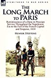 The Long March to Paris: Reminiscences of a Dane in Prussian Service Throughout the Napoleonic Era to the Fall of the French Capital and Empero