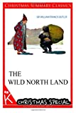 The Wild North Land [Christmas Summary Classics], Sir William Butler, 1494901226