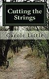 Cutting the Strings, Carole J. Little, 0985700408