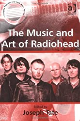 Music And Art Of Radiohead (Ashgate Popular & Folk Music) (Ashgate Popular & Folk Music) (Ashgate Popular and Folk Music Series)