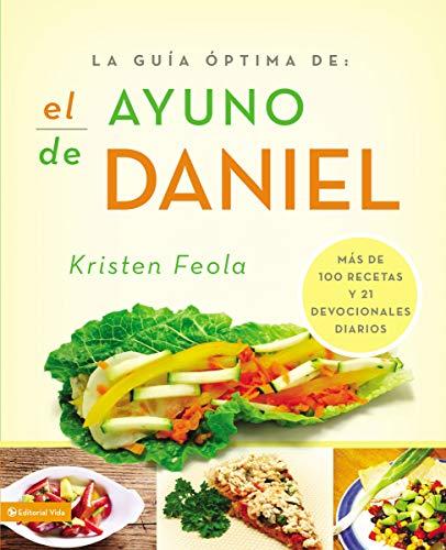 La guía optima para el ayuno de Daniel: Más de 100 recetas y 21 devocionales diarios