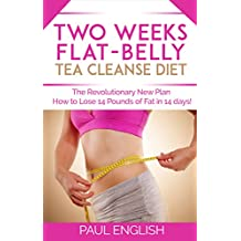 Tea Cleanse: Two Weeks Flat-Belly Tea Cleanse Diet: The Revolutionary New Plan How to Lose 14 Pounds of Fat in 14 days! (Stress, Weight Loss, Belly Fat, ... two weeks, revolution, fat, how to lose)