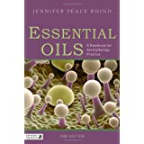 Essential Oils: A Handbook for Aromatherapy Practice: A Handbook for Aromatherapy Practice Second Edition