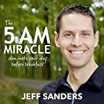 The 5 A.M. Miracle: Dominate Your Day Before Breakfast | Jeff Sanders