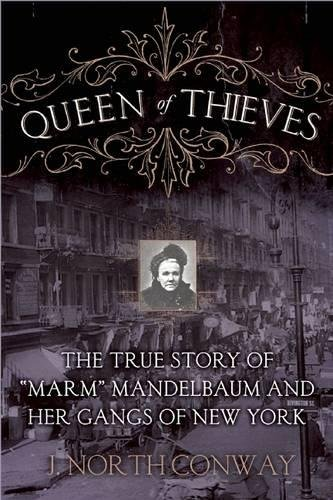 Queen Of Thieves  The True Story Of  Marm  Mandelbaum And Her Gangs Of New York