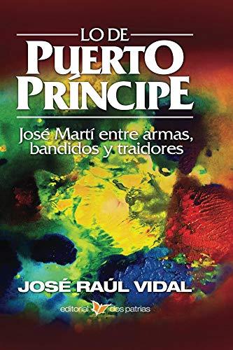 Lo de Puerto Príncipe. José Martí entre armas, bandidos y traidores (Spanish Edition