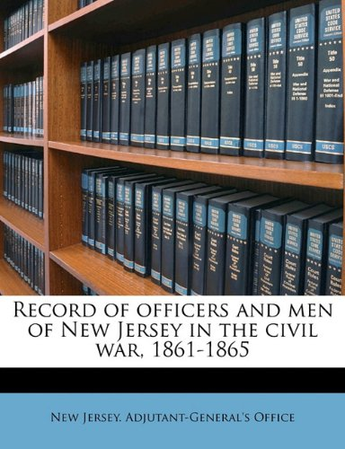 Record of officers and men of New Jersey in the civil war, 1861-1865 Volume 01 pdf