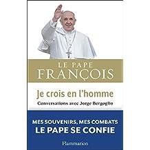 JE CROIS EN L'HOMME : CONVERSATION AVEC JORGE BERGOGLIO