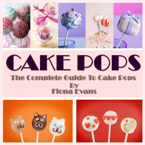 Cake Pops: 50 Delicious Cake Pop Recipes, Tips & Tricks for Mini Tasty Treats ()