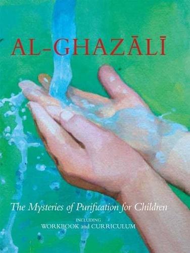 Al-Ghazali: The Mysteries of Purification for Children, including Workbook (Al-Ghazali Childrens Series)