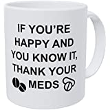 Wampumtuk If You're Happy And You Know It, Thank Your Meds, Doctor, Nurse 11 Ounces Funny Coffee Mug