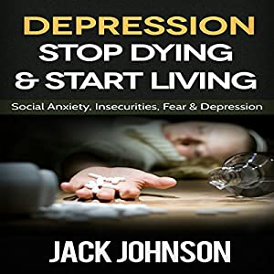 Depression: Stop Dying & Start Living Audiobook