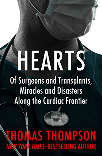 - Hearts: Of Surgeons and Transplants, Miracles and Disasters Along the Cardiac Frontier