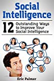 Social Intelligence: 12 Outstanding Ways to Improve Your Social Intelligence