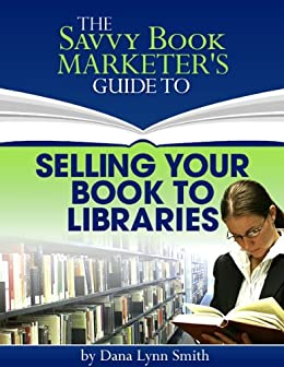 Selling Your Book to Libraries - Kindle edition by Dana
