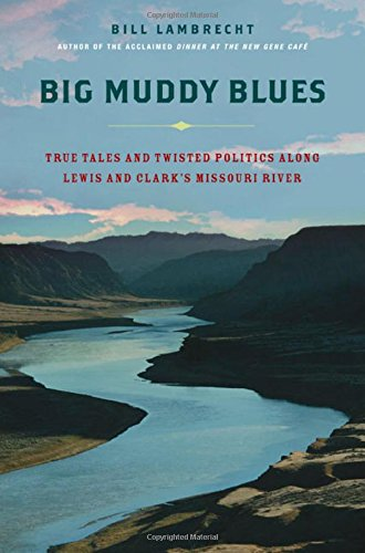 (Big Muddy Blues: True Tales and Twisted Politics Along Lewis and Clark's Missouri River )
