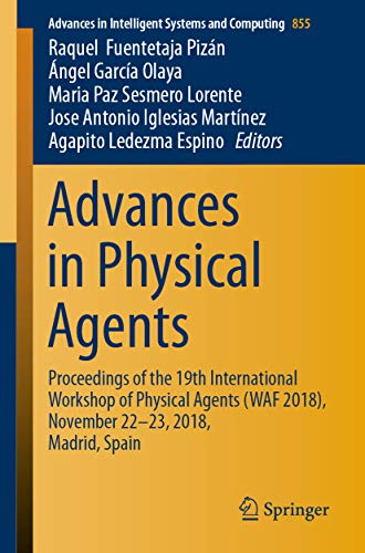 Advances in Physical Agents: Proceedings of the 19th International Workshop of Physical Agents (WAF 2018), November 22-23, 2018, Madrid, Spain (Advances in Intelligent Systems and Computing Book ()