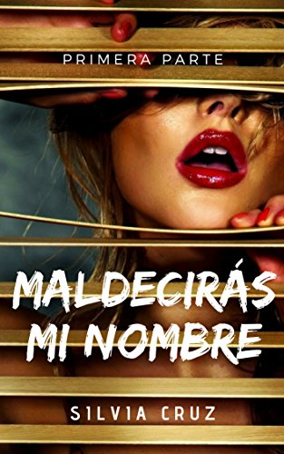 SAGA Maldecirás mi nombre (PRIMERA PARTE) (Spanish Edition)