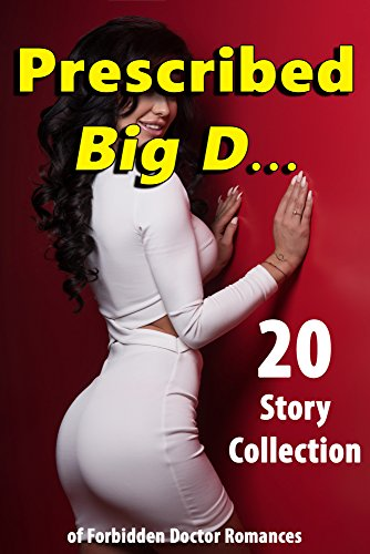 Prescribed Big D… 20 Story Collection of Forbidden Doctor Romances