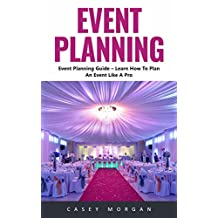 Event Planning: Learn How To Plan An Event Like A Pro!