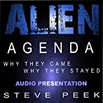 Alien Agenda: Why They Came Why They Stayed | Steve Peek