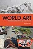 World Art : An Introduction to the Art in Artefacts, Burt, Ben, 1847889433