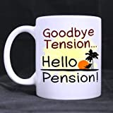 "Fashion Style Funny Quotes ""Goodbye Tension,Hello Pension"" Excellent White Mug Ceramic Material Mug"