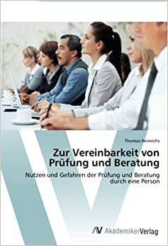 Book Zur Vereinbarkeit von Prüfung und Beratung: Nutzen und Gefahren der Prüfung und Beratung durch eine Person (German Edition)