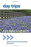 Day Trips® from Dallas & Fort Worth: Getaway Ideas For The Local Traveler (Day Trips Series)