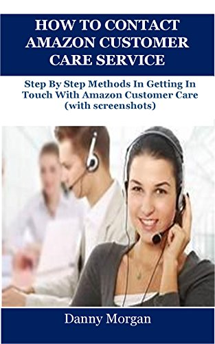 N CUSTOMER CARE SERVICE: Step By Step Methods In Getting In Touch With Amazon Customer Care (with screenshots) ()