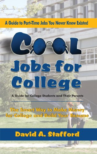 Cool Jobs for College:The Smart Way to Make Money for College and Build Your Resume (A Guide to Part-time Jobs You Never Knew Existed) (Resume For Part Time Job College Student)