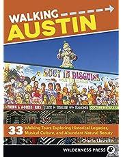 Walking Austin: 33 Walking Tours Exploring Historical Legacies, Musical Culture, and Abundant Natural Beauty