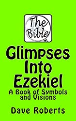 Glimpses Into Ezekiel: A book of symbols and visions.