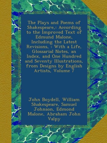 The Plays and Poems of Shakespeare,: According to the Improved Text of Edmund Malone, Including the Latest Revisions, : With a Life, Glossarial Notes, ... from Designs by English Artists, Volume 7 PDF