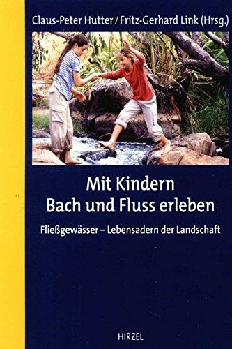Mit Kindern Bach und Fluss erleben: Fließgewässer - Lebensadern der Landschaft Taschenbuch – 1. Januar 2003 Claus-Peter Hutter Fritz-Gerhard Link Hirzel S.