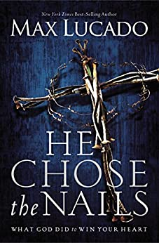 He Chose the Nails by [Lucado, Max]