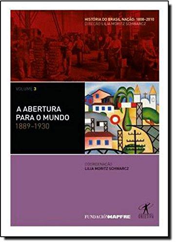 A Abertura Para O Mundo. 1889-1930 - Coleção História Do Brasil Nação. Volume 3