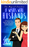 If Wishes Were Husbands: A Humorous Look at Love with a Twist of Fantasy and Romance (The Magical Comedies)