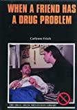 When a Friend Has a Drug Problem, Carlienne A. Frisch, 082393120X