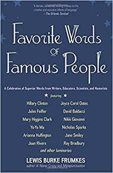 Favorite Words of Famous People: A Celebration Of Superior Words From Writers, Educators, Scientists, And Humorists