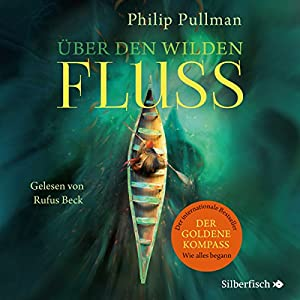 Über den wilden Fluss (His Dark Materials 0) Hörbuch von Philip Pullman Gesprochen von: Rufus Beck