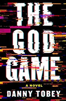 The God Game: A Novel by [Tobey, Danny]